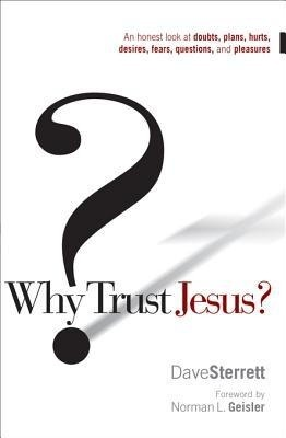 Why trust jesus an honest look at doubts plans hurts desires