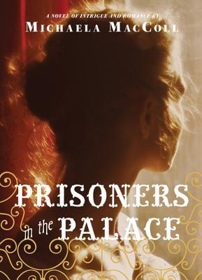 Prisoners in the Palace by Michaela MacColl