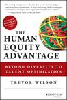 The Human Equity Advantage: The 8 Leadership Competencies That Drive Organizations Beyond Diversity to Talent Differentiation