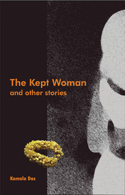 The Kept Woman and Other Stories by Kamala Suraiyya Das