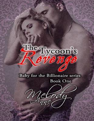 The Tycoon's Revenge (Baby for the Billionaire, #1)