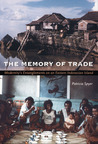 The Memory of Trade: Modernity's Entanglements on an Eastern Indonesian Island