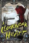 A Clockwork Heart (The Chronicle of Light and Shadow, #2)