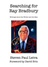 Searching for Ray Bradbury: Writings about the Writer and the Man