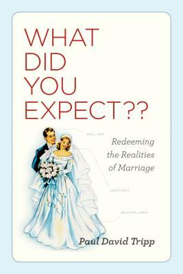 What Did You Expect? by Paul David Tripp