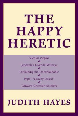The Happy Heretic by Judith Hayes