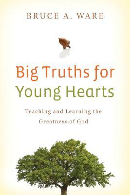 Big Truths for Young Hearts by Bruce A. Ware