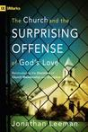 The Church and the Surprising Offense of God's Love: Reintroducing the Doctrines of Church Membership and Discipline