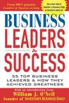 Business Leaders & Success: 55 Top Business Leaders & How They Achieved Greatness