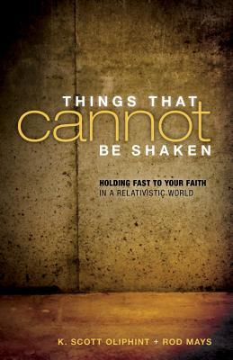 Things That Cannot Be Shaken by K. Scott Oliphint