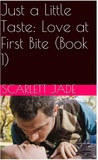 Love at First Bite (Just a Little Taste, #1)