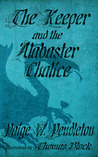 The Keeper and the Alabaster Chalice by Paige W. Pendleton