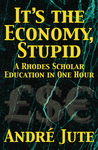 It's the Economy Stupid: A Rhodes Scholar education in one hour