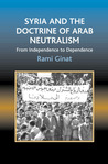Syria and the Doctrine of Arab Neutralism: From Independence to Dependence