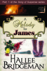 A Melody for James by Hallee Bridgeman