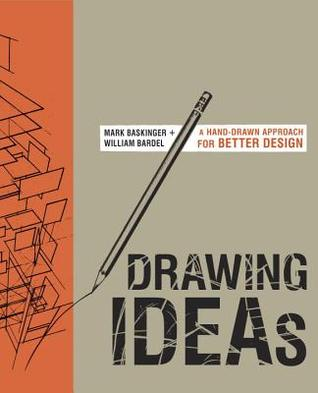 Drawing Ideas: A Designer's Guide to Refining, Communicating, and Selling Your Concepts