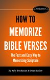 How to Memorize Bible Verses: The Fast and Easy Way to Memorizing Scripture