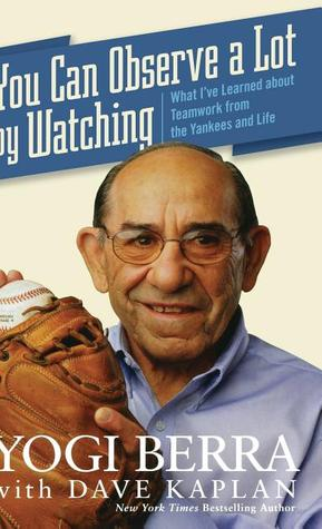 You Can Observe A Lot By Watching by Yogi Berra