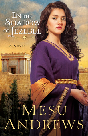 In the Shadow of Jezebel by Mesu Andrews
