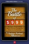 The Battle of $9.99: How Apple, Amazon, and the Big Six Publishers Changed the E-Book Business Overnight