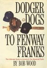 Dodger Dogs to Fenway Franks: And All the Wieners in Between