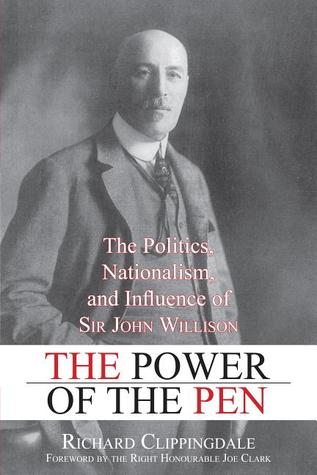 The Power of the Pen: The Politics, Nationalism, and Influence of Sir John Willison