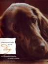 Conversations with Dog: An Uncommon Dogalog of Canine Wisdom