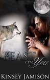 Feast On You by Kinsey Jamison