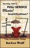Aunty Ida's Full-Service Mental Institution by Isa-Lee Wolf