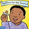 Pacifiers Are Not Forever (Ages 0-3)
