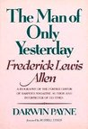 The Man of Only Yesterday: Frederick Lewis Allen, Former Editor of Harper's Magazine, Author, and Interpreter of His Times
