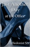 Just Another Day at the Office by Hedonist Six