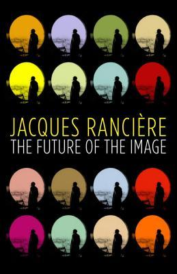 The Future of the Image by Jacques Rancière