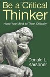Be a Critical Thinker: Hone Your Mind to Think Critically