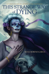This Strange Way of Dying: Stories of Magic, Desire and the Fantastic