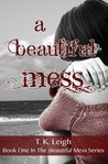 A Beautiful Mess by T.K. Leigh