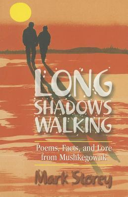 Long Shadows Walking: Poems, Facts, and Lore from Mushkegowuk