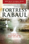 Fortress Rabaul: The Battle for the Southwest Pacific, January 1942-April 1943 (Rabaul Trilogy, #2)