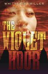 The Violet Hour (The Violet Hour, #1)