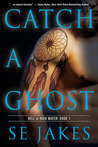 Catch a Ghost by S.E. Jakes
