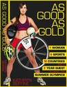 As Good As Gold: 1 Woman, 9 Sports, 10 Countries, and a 2-Year Quest to Make the Summer Olympics