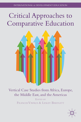 Critical Approaches to Comparative Education: Vertical Case Studies from Africa, Europe, the Middle East, and the Americas