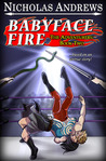 Babyface Fire by Nicholas Andrews