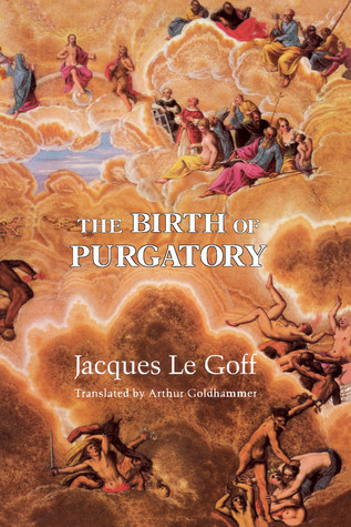 The Birth of Purgatory by Jacques Le Goff