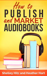 How to Publish and Market AudioBooks by Shelley Hitz