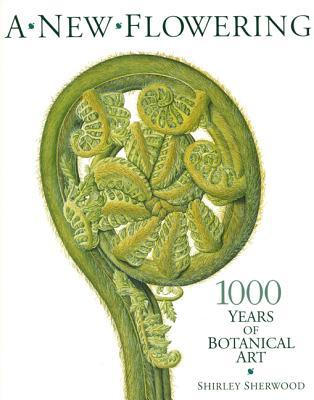 A New Flowering: 1000 Years of Botanical Art