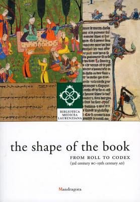 The Shape of the Book: From Roll to Codex (3rd Century BC-19th Century AD)
