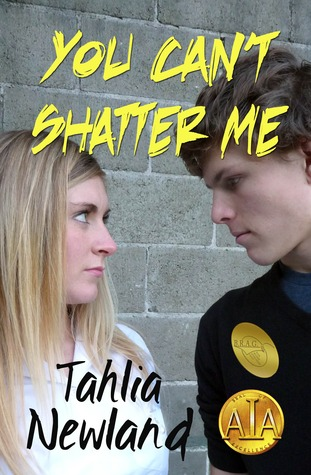 You Can't Shatter Me by Tahlia Newland