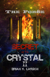 Secret of the Crystal II - The Forge by Brian K. Larson