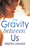 The Gravity Between Us by Kristen Zimmer